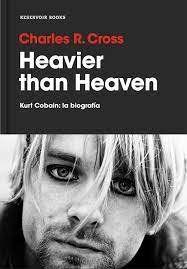 Tapa de Heavier than Heaven, la biografía de Kurt Cobain, de Charles Cross